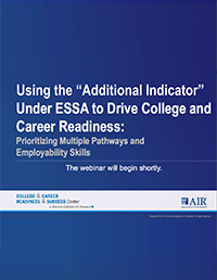 "Using the ""Additional Indicator"" Under ESSA to Drive College and Career Readiness:  Prioritizing Multiple Pathways and Employability Skills"