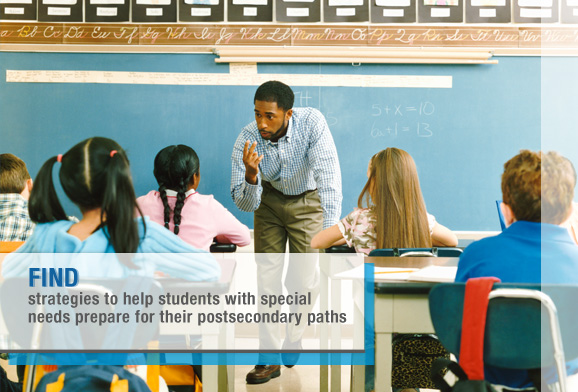 Discover strategies to help students with special needs prepare for their postsecondary paths